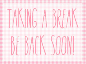 Taking a break be back soon sign